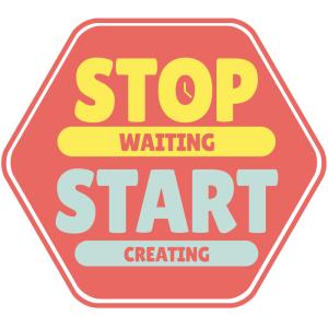 Einfach anfangen stop waiting